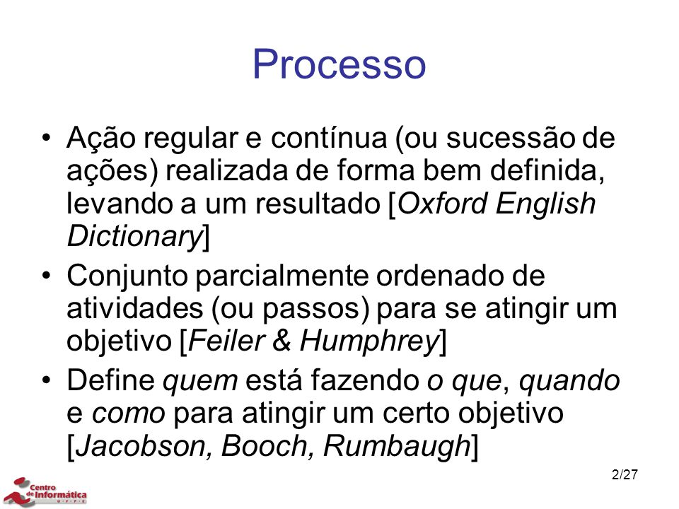 Processo Ação regular e contínua (ou sucessão de ações) realizada de forma bem definida, levando a um resultado [Oxford English Dictionary]